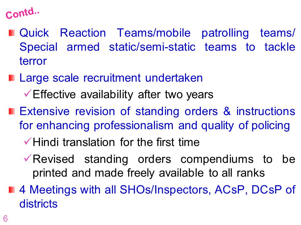 6 Quick Reaction Teams/mobile patrolling teams/ Special armed static/semi-static teams to tackle terror Large scale recruitment undertaken Effective a