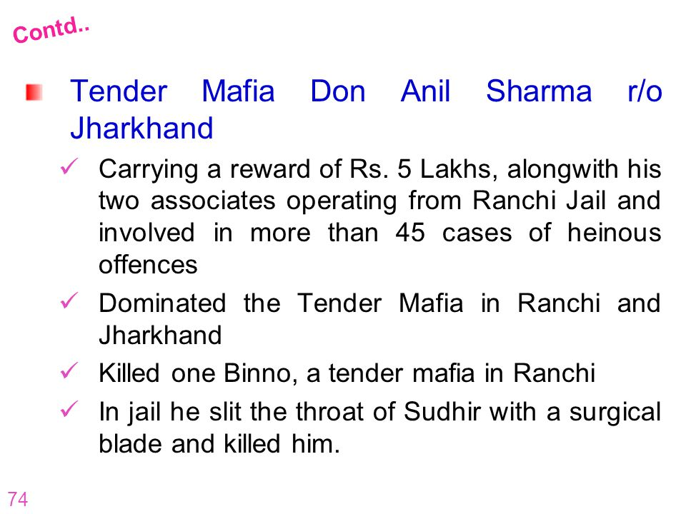 74 Tender Mafia Don Anil Sharma r/o Jharkhand Carrying a reward of Rs. 5 Lakhs, alongwith his two associates operating from Ranchi Jail and involved i