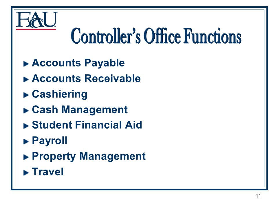 11 Accounts Payable Accounts Receivable Cashiering Cash Management Student Financial Aid Payroll Property Management Travel