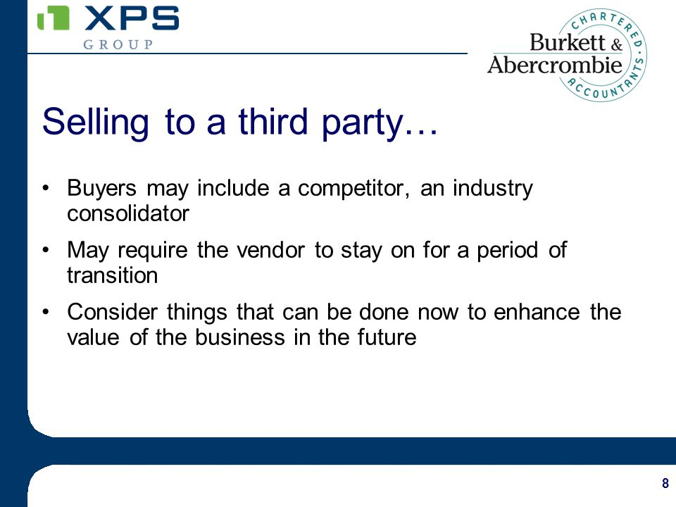 8 Selling to a third party… Buyers may include a competitor, an industry consolidator May require the vendor to stay on for a period of transition Con
