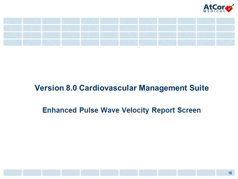 16 Version 8.0 Cardiovascular Management Suite Enhanced Pulse Wave Velocity Report Screen