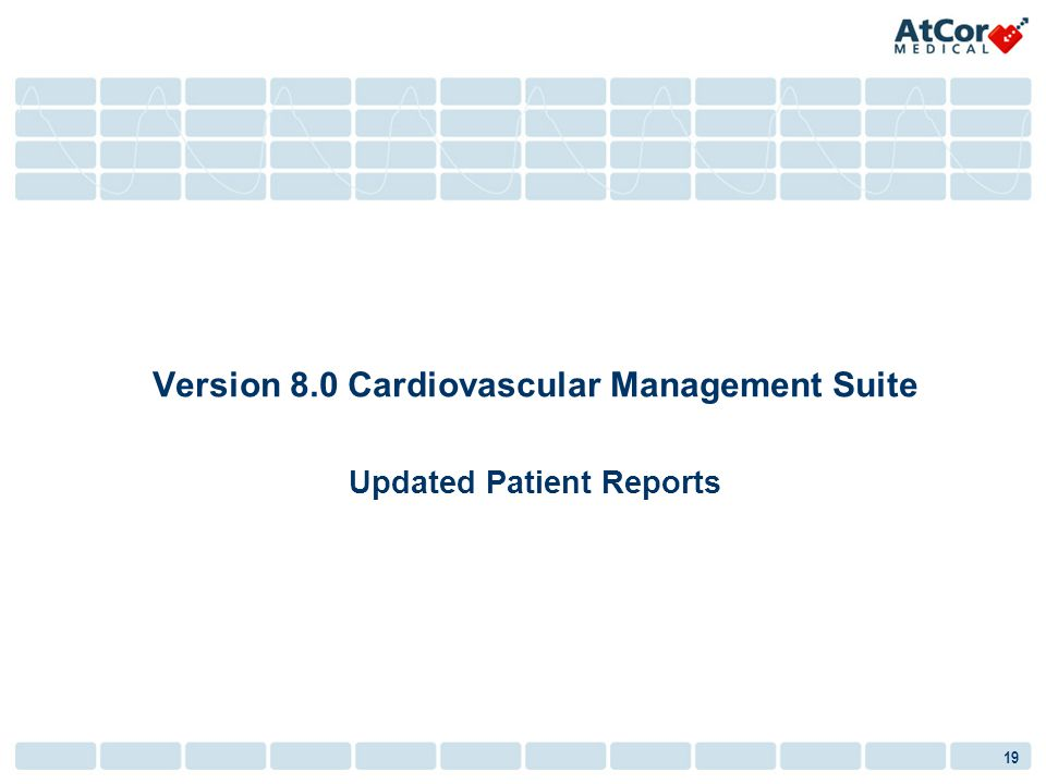 19 Version 8.0 Cardiovascular Management Suite Updated Patient Reports