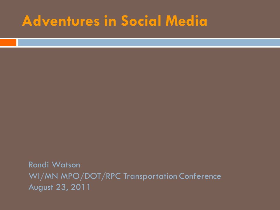Adventures in Social Media Rondi Watson WI/MN MPO/DOT/RPC Transportation Conference August 23, 2011