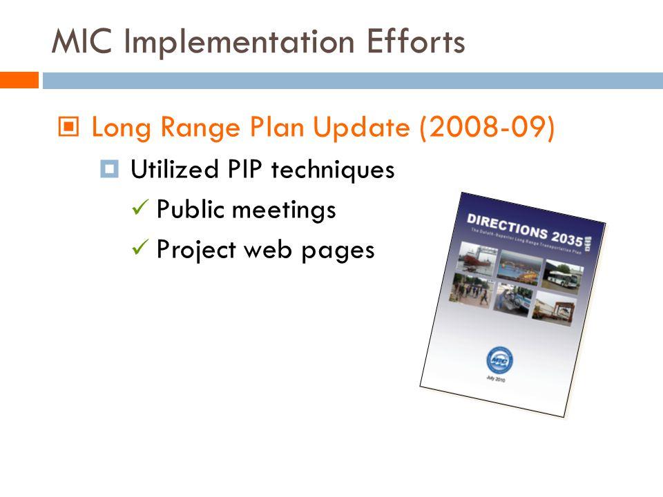 MIC Implementation Efforts Long Range Plan Update (2008-09) Utilized PIP techniques Public meetings Project web pages