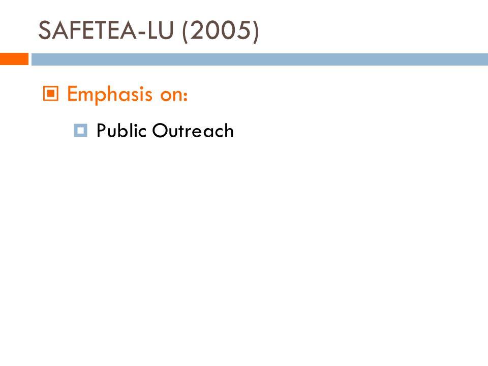 SAFETEA-LU (2005) Emphasis on: Public Outreach
