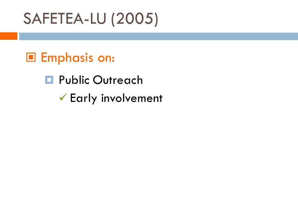 SAFETEA-LU (2005) Emphasis on: Public Outreach Early involvement