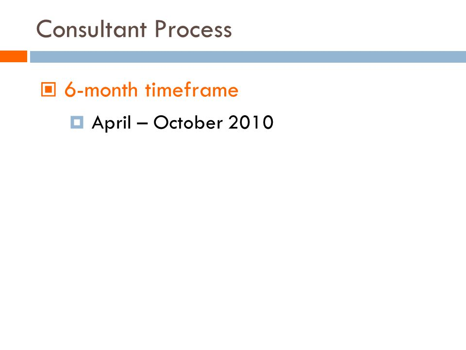 Consultant Process 6-month timeframe April – October 2010