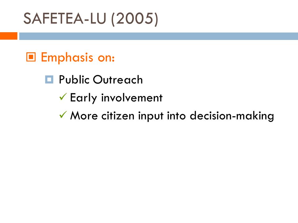 SAFETEA-LU (2005) Emphasis on: Public Outreach Early involvement More citizen input into decision-making