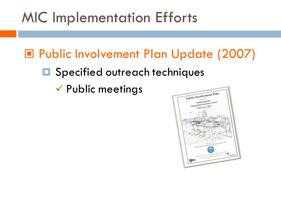 MIC Implementation Efforts Public Involvement Plan Update (2007) Specified outreach techniques Public meetings