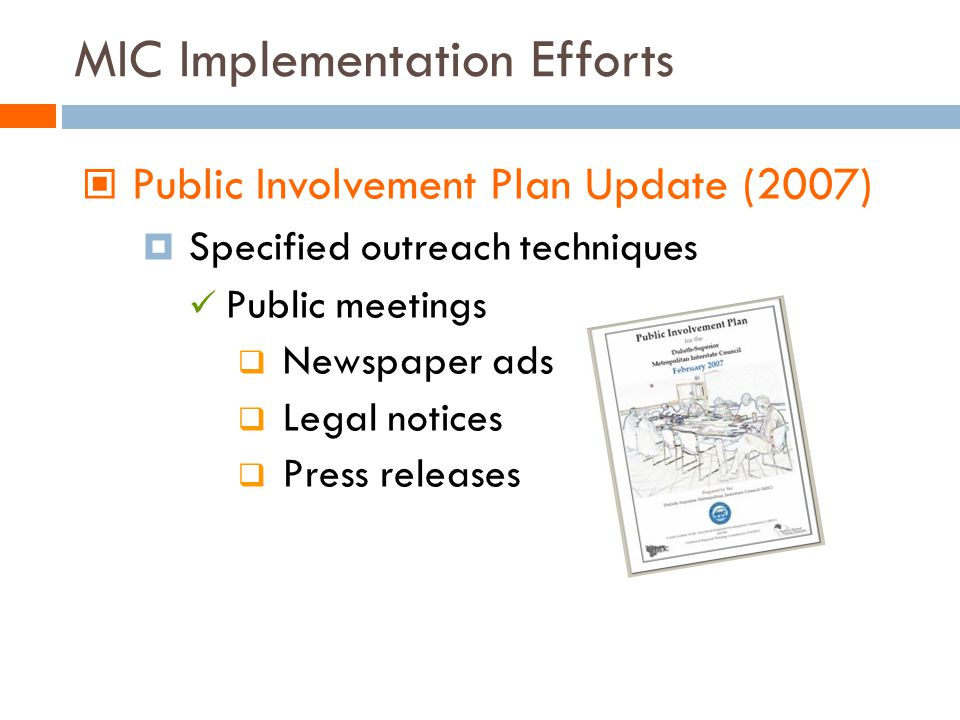 MIC Implementation Efforts Public Involvement Plan Update (2007) Specified outreach techniques Public meetings Newspaper ads Legal notices Press releases