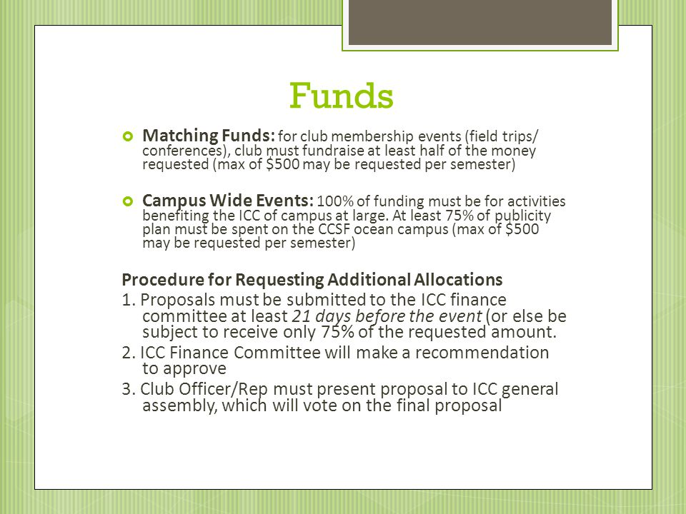 Funds Matching Funds: for club membership events (field trips/ conferences), club must fundraise at least half of the money requested (max of $500 may