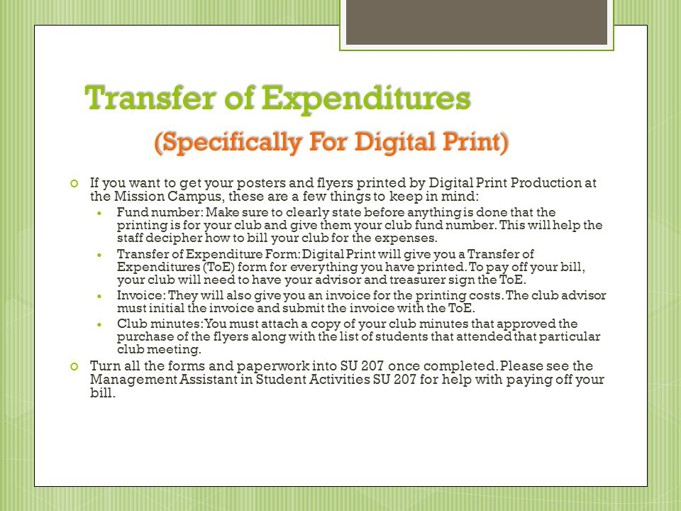 Transfer of Expenditures (Specifically For Digital Print) If you want to get your posters and flyers printed by Digital Print Production at the Mission Campus, these are a few things to keep in mind: Fund number: Make sure to clearly state before anything is done that the printing is for your club and give them your club fund number.