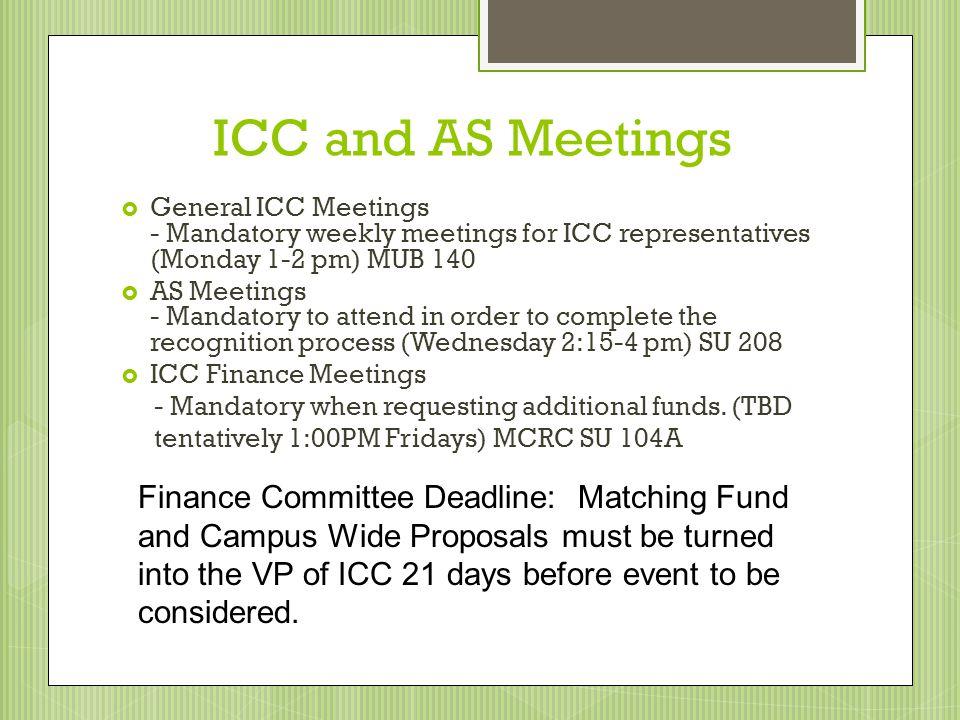ICC and AS Meetings General ICC Meetings - Mandatory weekly meetings for ICC representatives (Monday 1-2 pm) MUB 140 AS Meetings - Mandatory to attend
