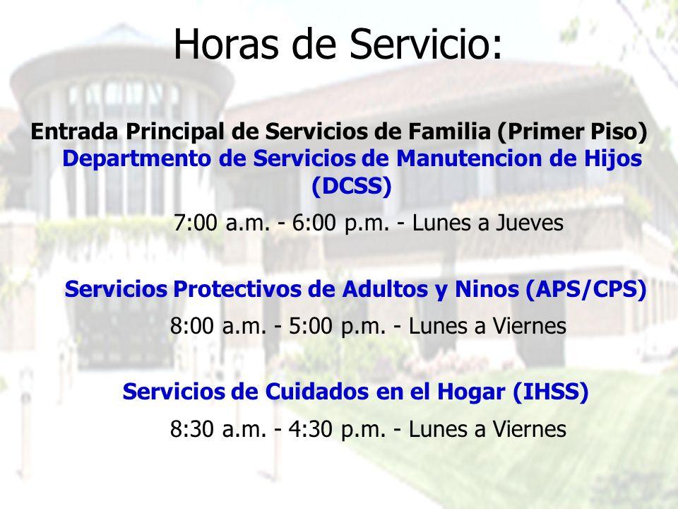 Horas de Servicio: Entrada Principal de Servicios de Familia (Primer Piso) Departmento de Servicios de Manutencion de Hijos (DCSS) 7:00 a.m.