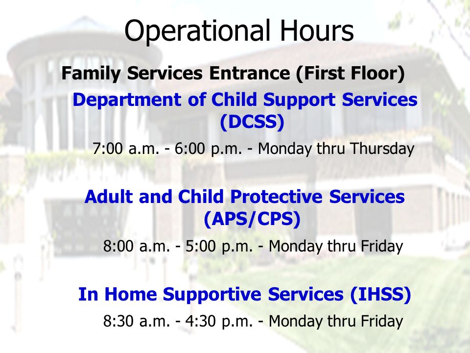 Operational Hours Family Services Entrance (First Floor) Department of Child Support Services (DCSS) 7:00 a.m.
