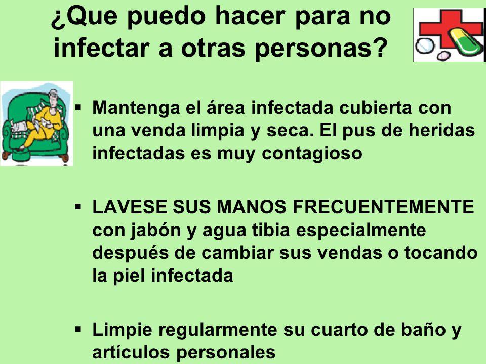¿Que puedo hacer para no infectar a otras personas? Mantenga el área infectada cubierta con una venda limpia y seca. El pus de heridas infectadas es m