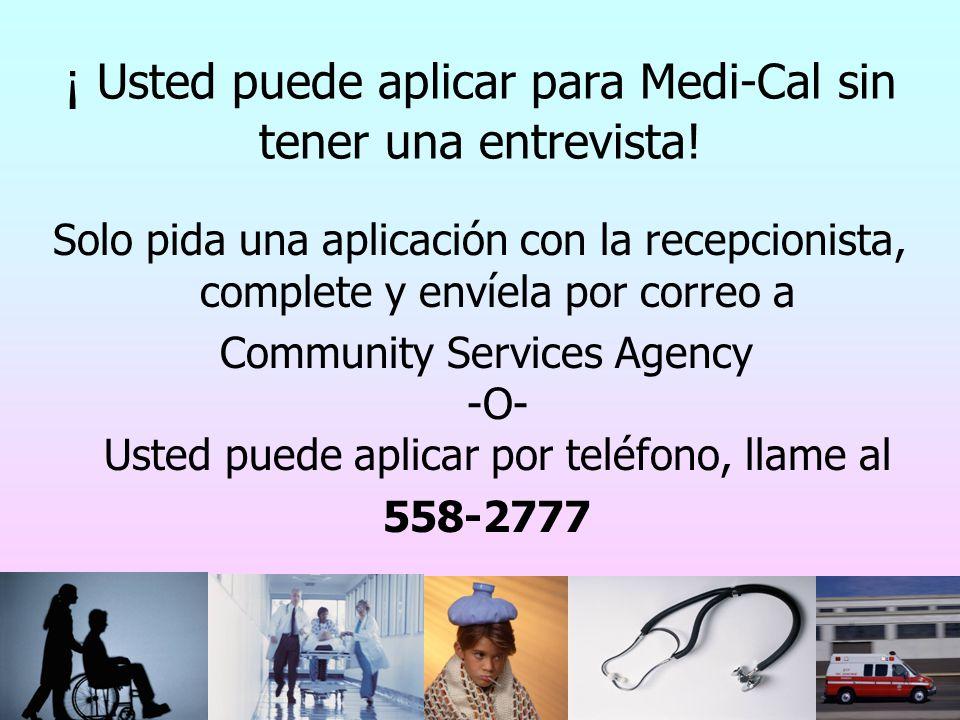 ¡ Usted puede aplicar para Medi-Cal sin tener una entrevista! Solo pida una aplicación con la recepcionista, complete y envíela por correo a Community