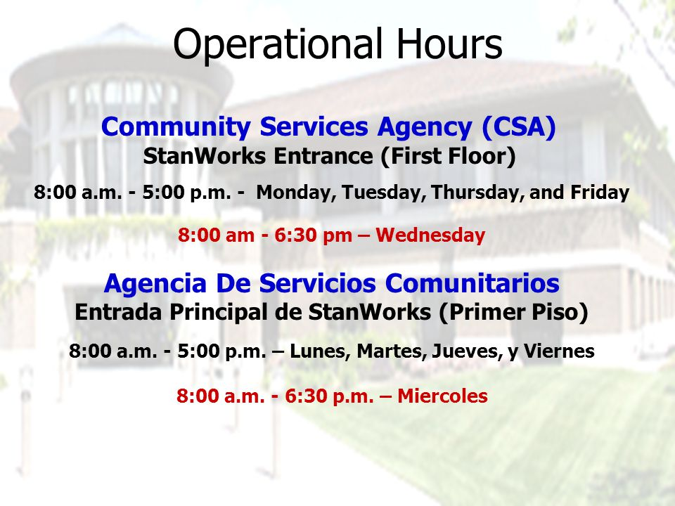 Operational Hours Community Services Agency (CSA) StanWorks Entrance (First Floor) 8:00 a.m.