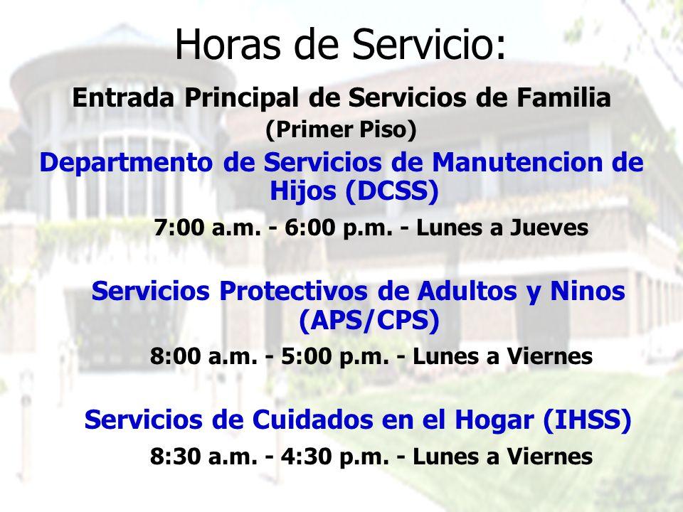 Horas de Servicio: Entrada Principal de Servicios de Familia (Primer Piso) Departmento de Servicios de Manutencion de Hijos (DCSS) 7:00 a.m. - 6:00 p.