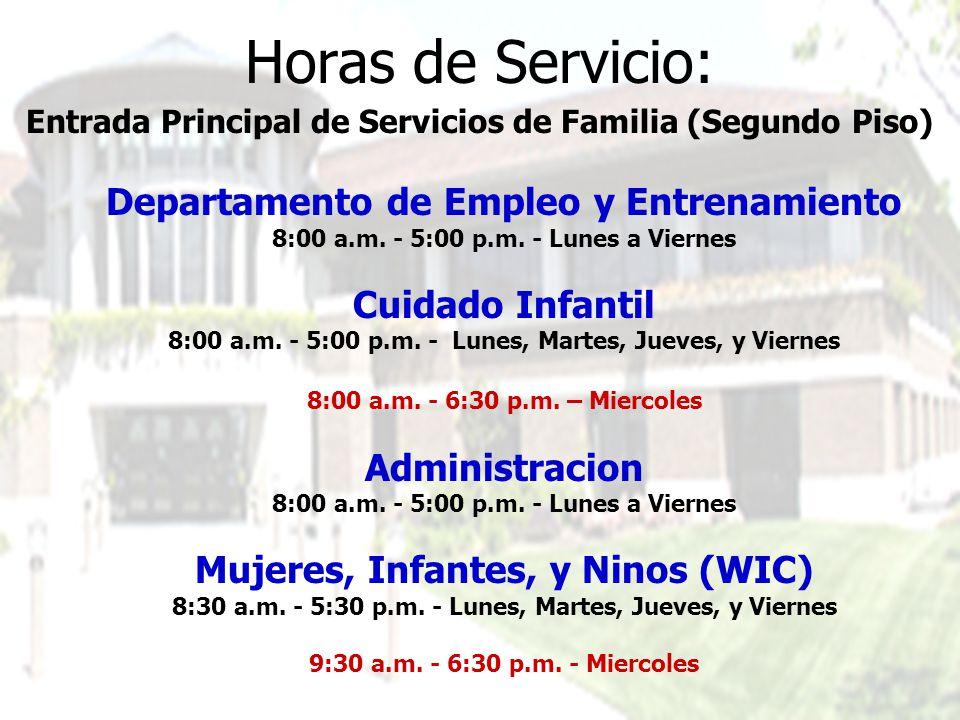 Horas de Servicio: Entrada Principal de Servicios de Familia (Segundo Piso) Departamento de Empleo y Entrenamiento 8:00 a.m. - 5:00 p.m. - Lunes a Vie