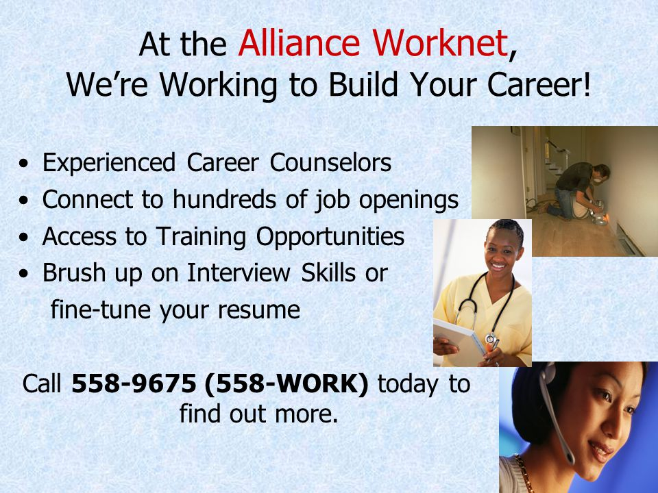 At the Alliance Worknet, Were Working to Build Your Career.