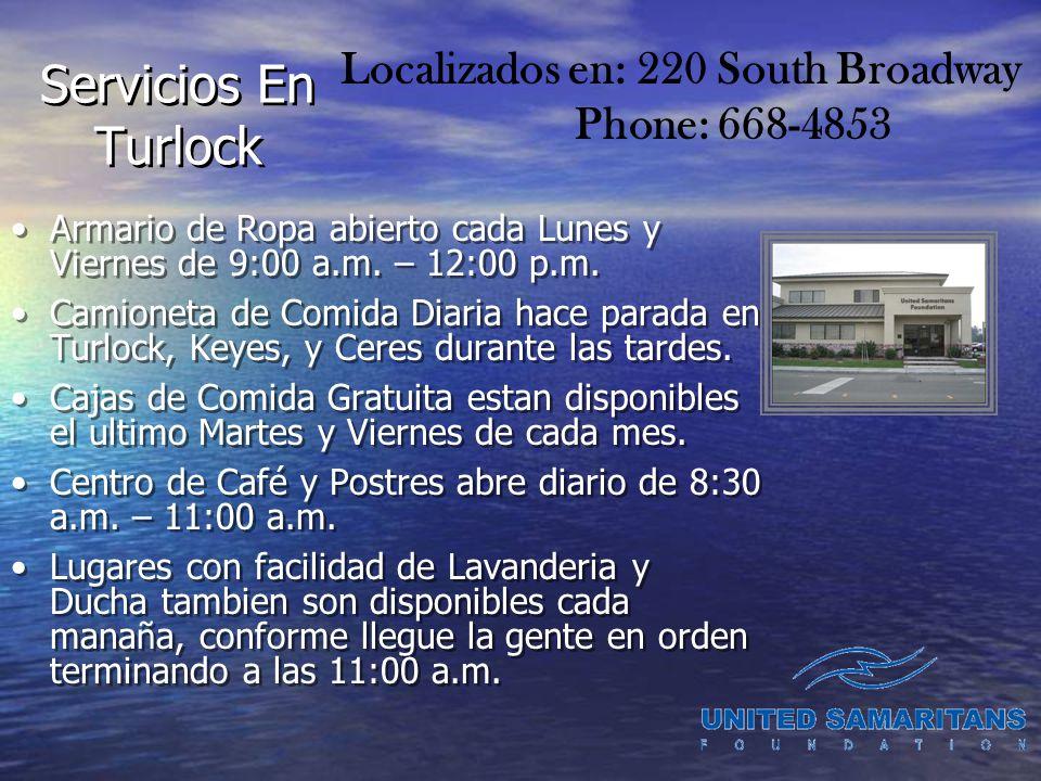 Servicios En Turlock Armario de Ropa abierto cada Lunes y Viernes de 9:00 a.m. – 12:00 p.m. Camioneta de Comida Diaria hace parada en Turlock, Keyes,