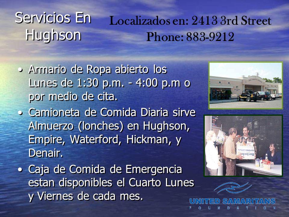 Servicios En Hughson Armario de Ropa abierto los Lunes de 1:30 p.m. - 4:00 p.m o por medio de cita. Camioneta de Comida Diaria sirve Almuerzo (lonches
