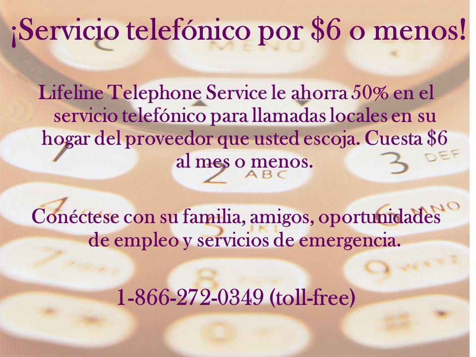 ¡Servicio telefónico por $6 o menos! Lifeline Telephone Service le ahorra 50% en el servicio telefónico para llamadas locales en su hogar del proveedo