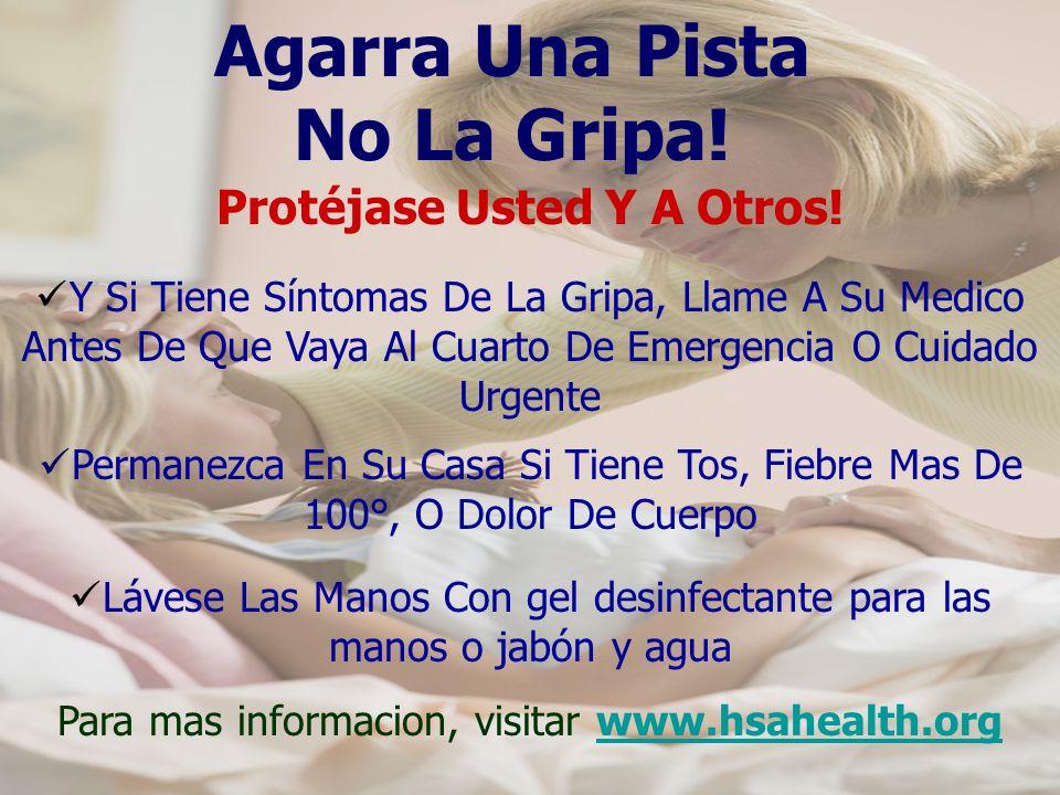 Agarra Una Pista No La Gripa! Protéjase Usted Y A Otros! Y Si Tiene Síntomas De La Gripa, Llame A Su Medico Antes De Que Vaya Al Cuarto De Emergencia