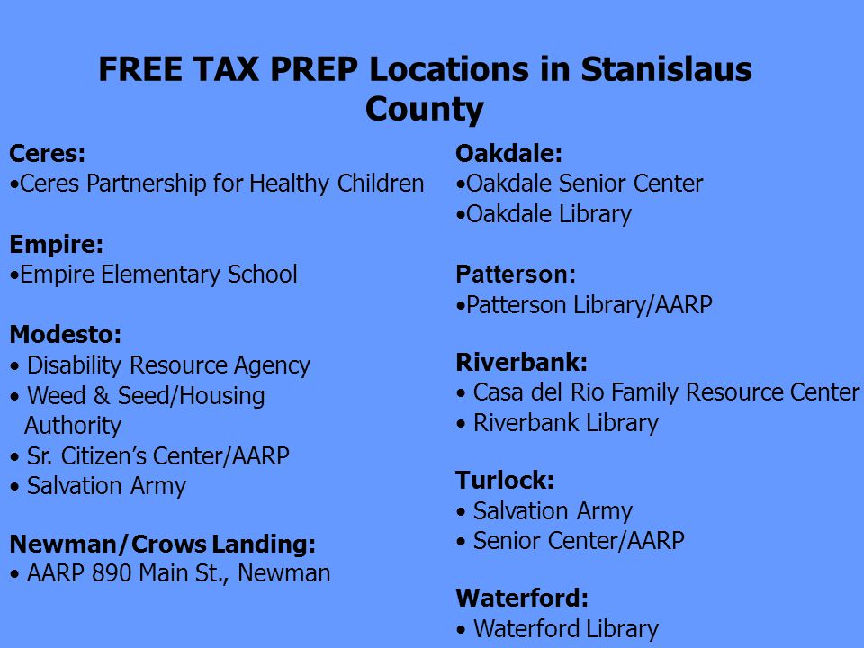 FREE TAX PREP Locations in Stanislaus County Ceres: Ceres Partnership for Healthy Children Empire: Empire Elementary School Modesto: Disability Resource Agency Weed & Seed/Housing Authority Sr.
