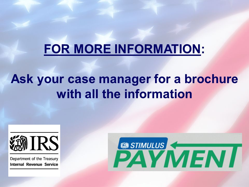 FOR MORE INFORMATION: Ask your case manager for a brochure with all the information