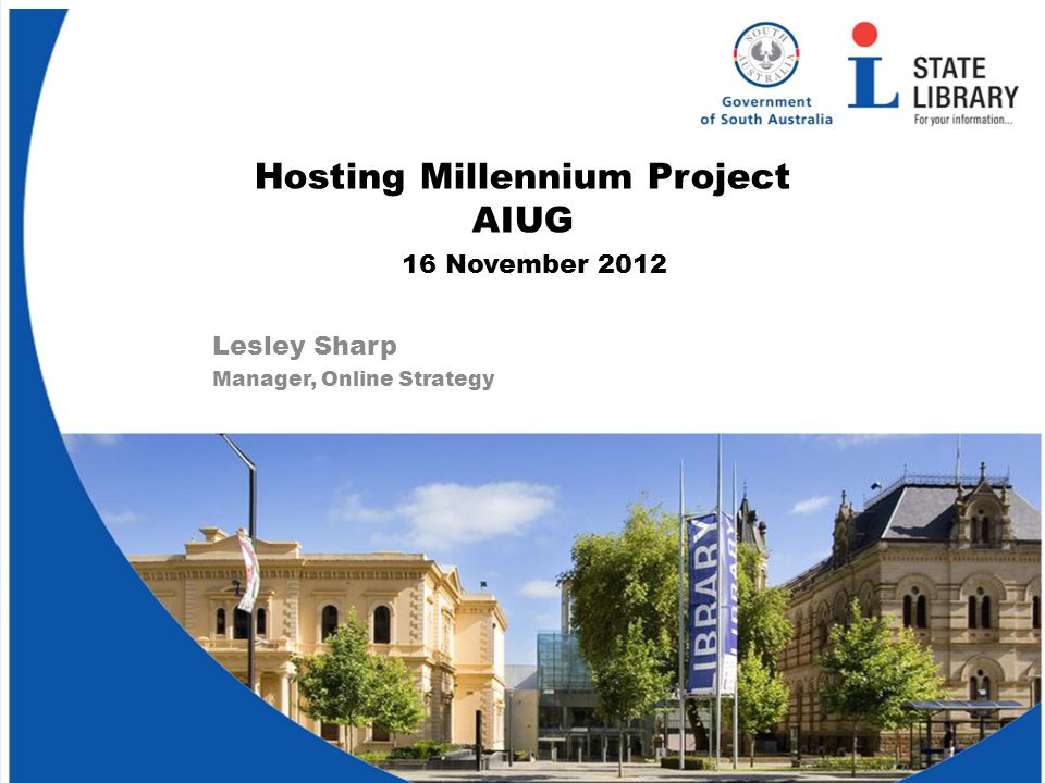 Hosting Millennium Project AIUG Lesley Sharp Manager, Online Strategy 16 November 2012