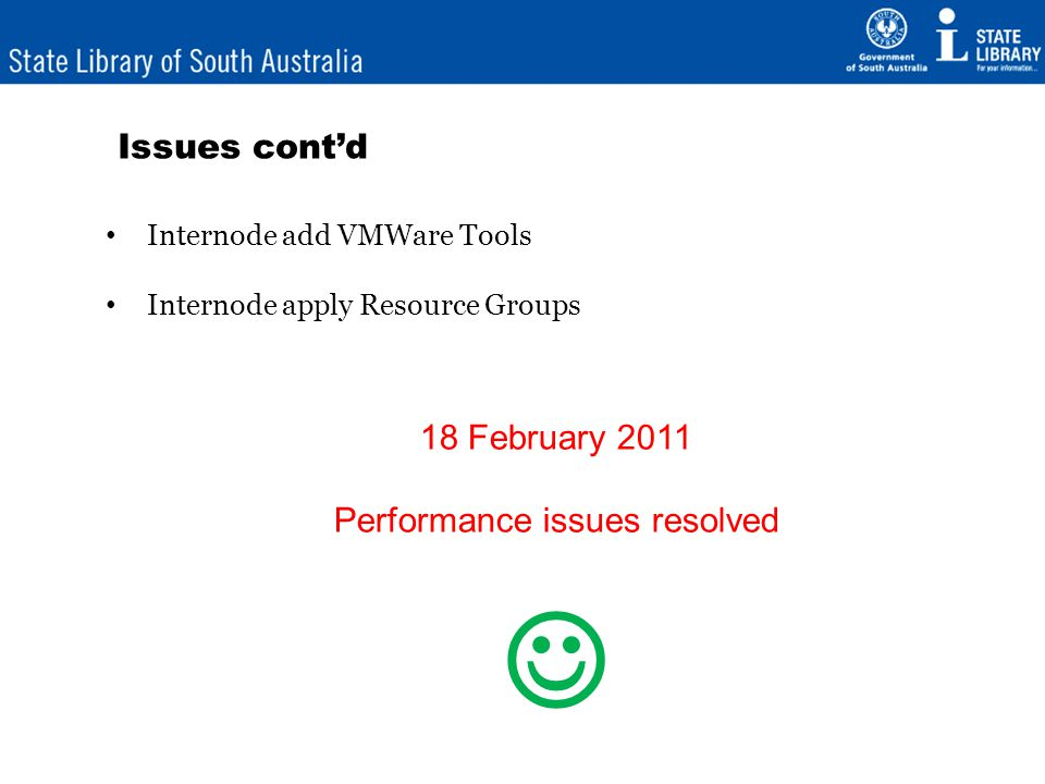 Issues contd Internode add VMWare Tools Internode apply Resource Groups 18 February 2011 Performance issues resolved