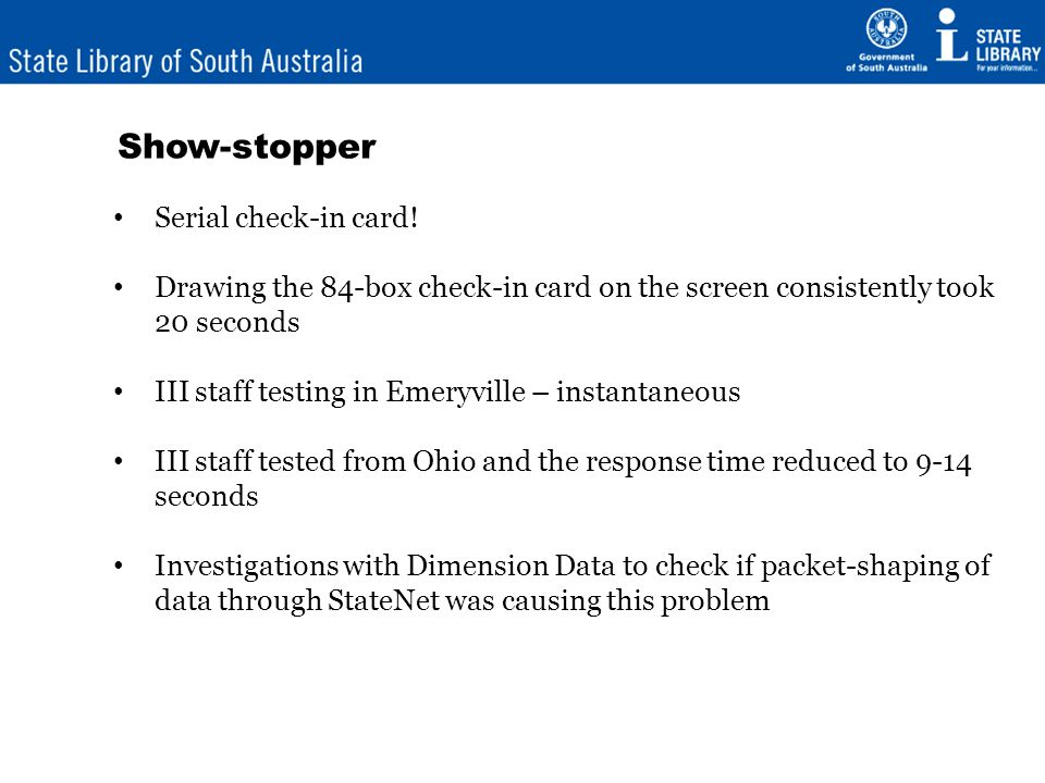 Show-stopper contd Tested from different parts of the network with no change in the delay time Dimension Data traced the data and advised there was no packet loss and the delay was caused by latency while traversing networks and/or the application itself may be the cause End result that Hosting Millennium with III in the USA was not a viable option Project closed 23 March 2010