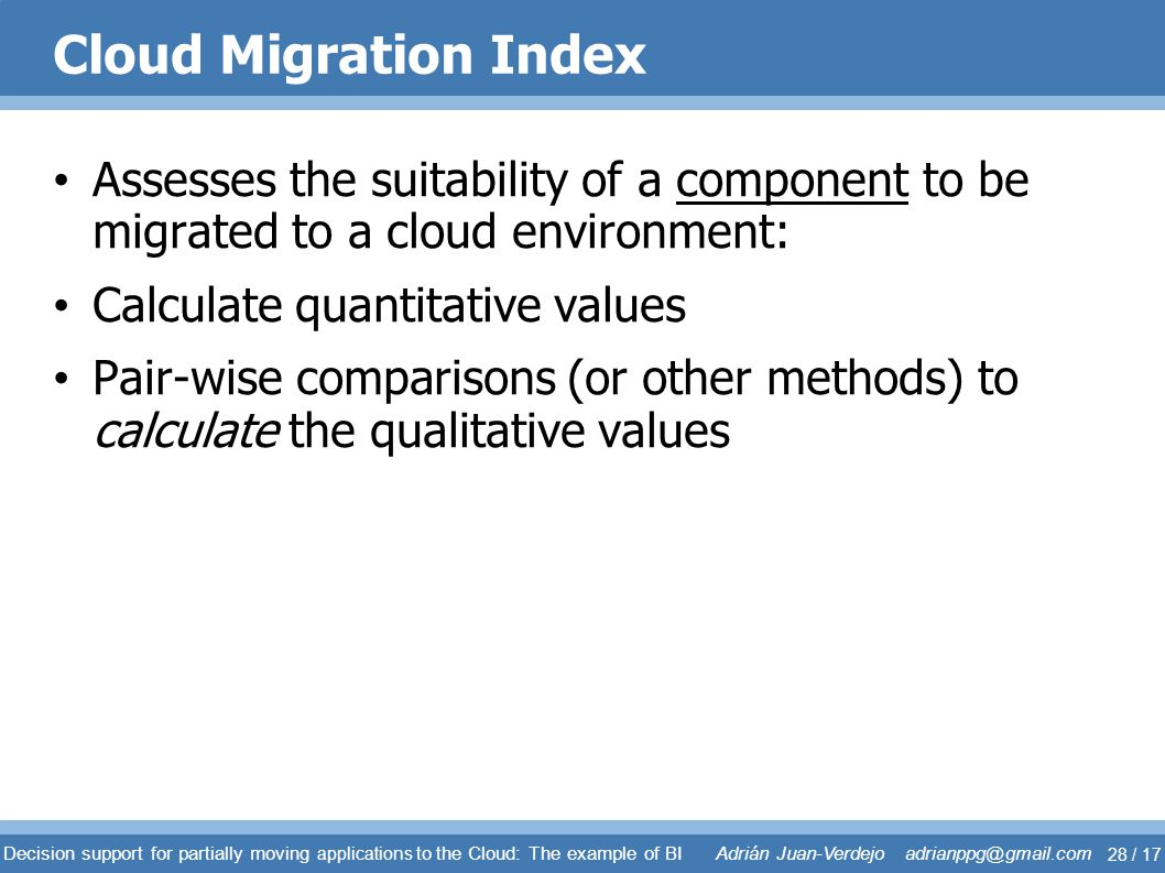 Cloud Migration Index Assesses the suitability of a component to be migrated to a cloud environment: Calculate quantitative values Pair-wise compariso