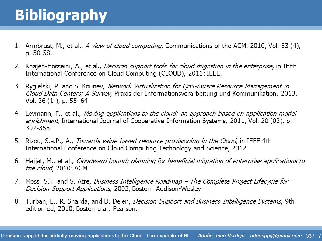 Bibliography 1.Armbrust, M., et al., A view of cloud computing, Communications of the ACM, 2010, Vol. 53 (4), p. 50-58. 2.Khajeh-Hosseini, A., et al.,
