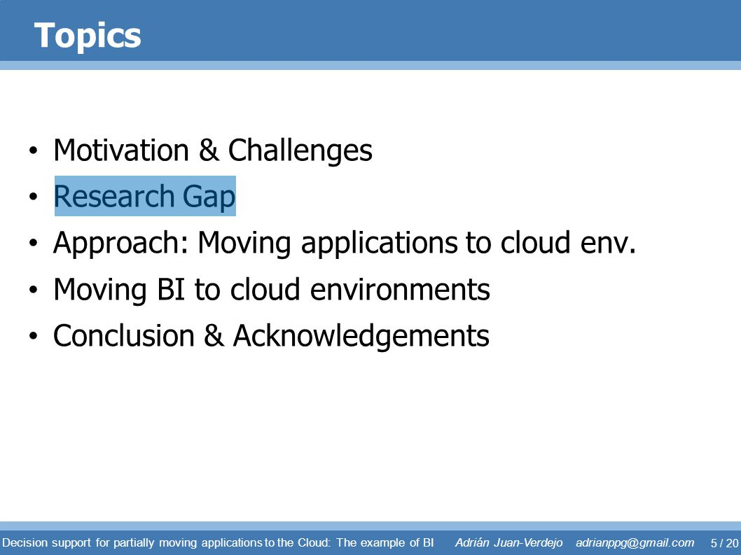 Research workFocusGranularityApplication s Setting Moving-to-the-cloud problem[4] Moving apps.