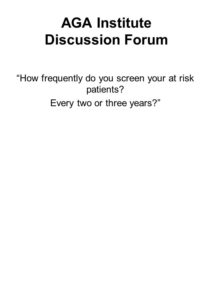 How frequently do you screen your at risk patients? Every two or three years?