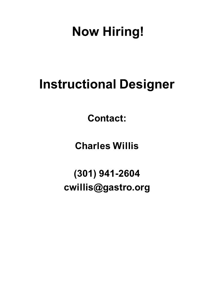 Now Hiring! Instructional Designer Contact: Charles Willis (301) 941-2604 cwillis@gastro.org