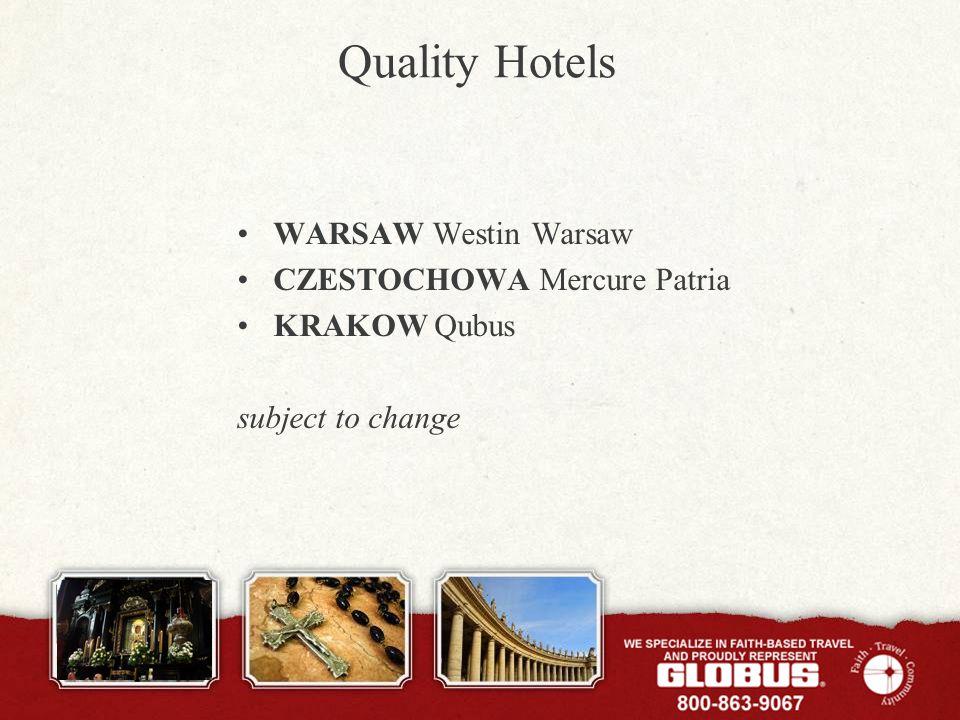 Quality Hotels WARSAW Westin Warsaw CZESTOCHOWA Mercure Patria KRAKOW Qubus subject to change
