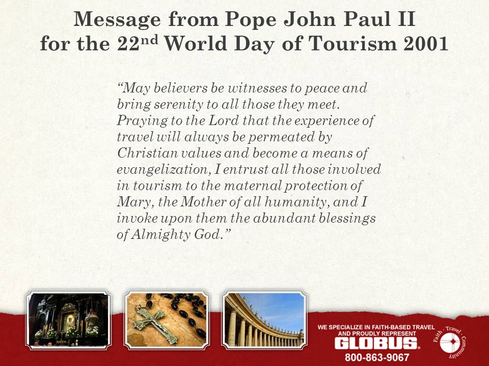 Message from Pope John Paul II for the 22 nd World Day of Tourism 2001 May believers be witnesses to peace and bring serenity to all those they meet.