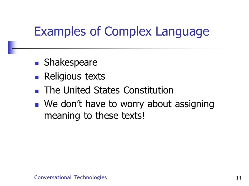 Conversational Technologies 14 Examples of Complex Language Shakespeare Religious texts The United States Constitution We dont have to worry about assigning meaning to these texts!
