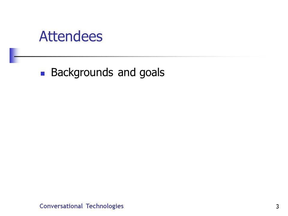 Conversational Technologies 4 Audience and Background A general technical background.