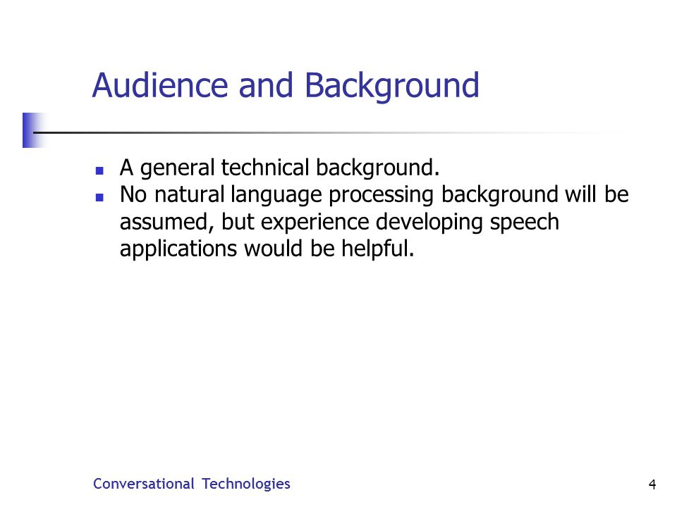 Conversational Technologies 55 Training Data Find out how people ask these questions Manually tag them with their categories Category:repeat could you say that again please i didn t catch that sorry pardon me.