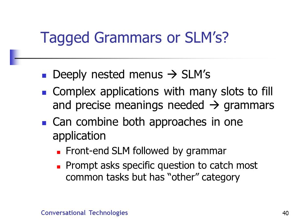 Conversational Technologies 40 Tagged Grammars or SLMs.