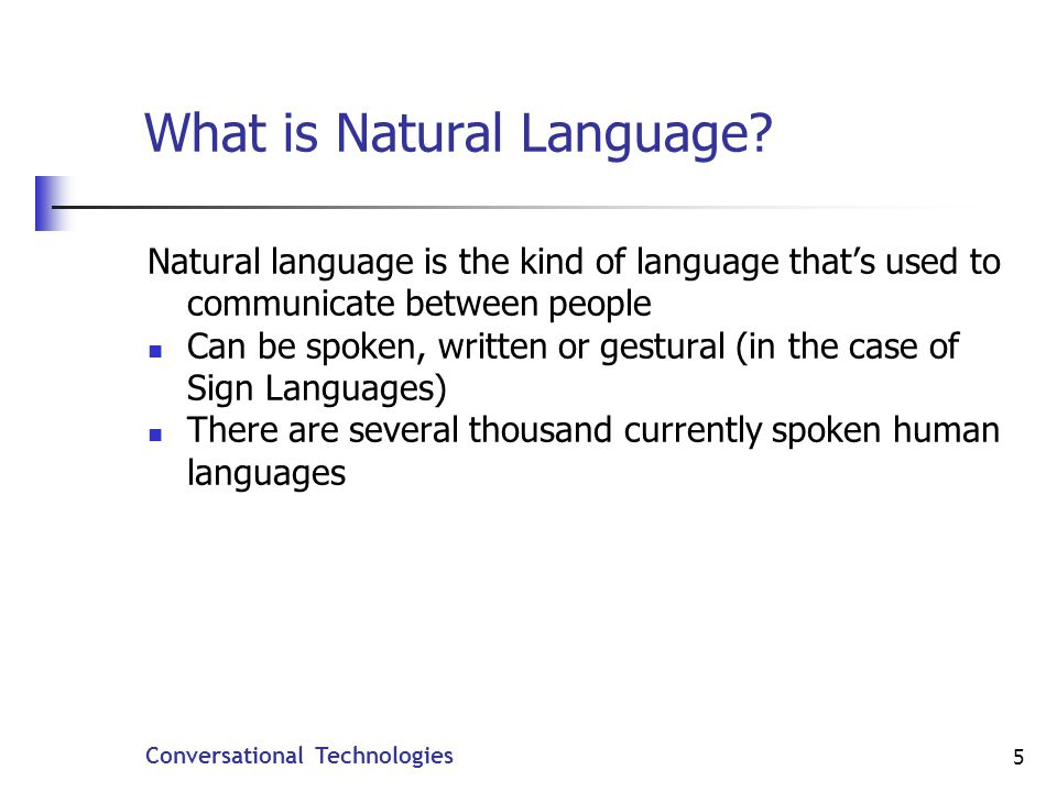 Conversational Technologies 5 What is Natural Language.