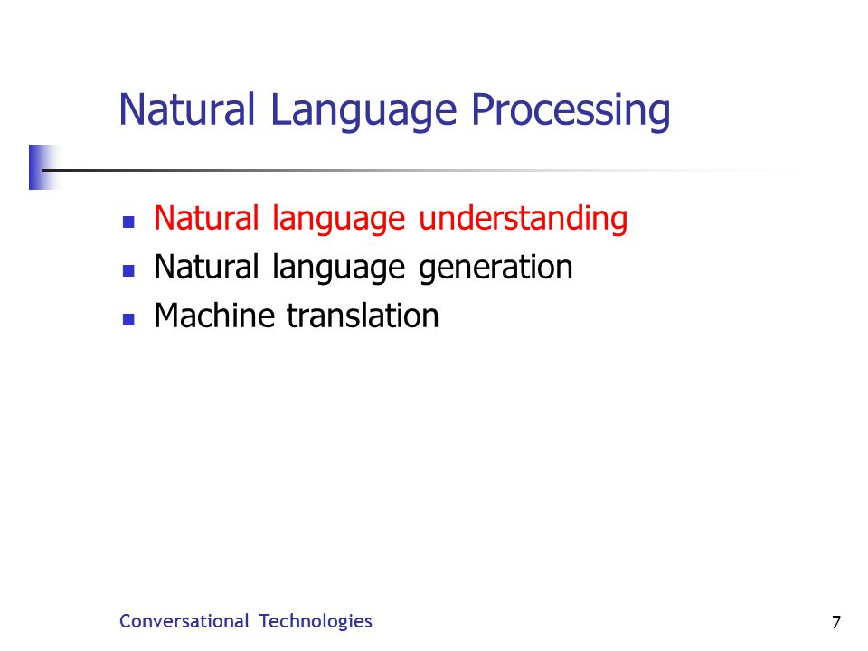 Conversational Technologies 38 Stages in SLM Processing Ngram speech recognition: probabilities of word sequences, usually 2-3 words Much more flexible (but less accurate) than a grammar However, accuracy is not as critical with SLMs because you dont have to get every single word right Text classification: given a text, assign it to categories based on training from previous texts There are many algorithms for classification