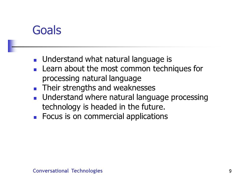 Conversational Technologies 30 Capabilities of Tag Formats Assign tokens to strings (JSGF) Yeah yes Create key-value pairs (SAPI) to chicago ord Perform computations (SISR, IBM,GSL) three days from now August 26, 2007 two medium and three large pizzas 5 pizzas