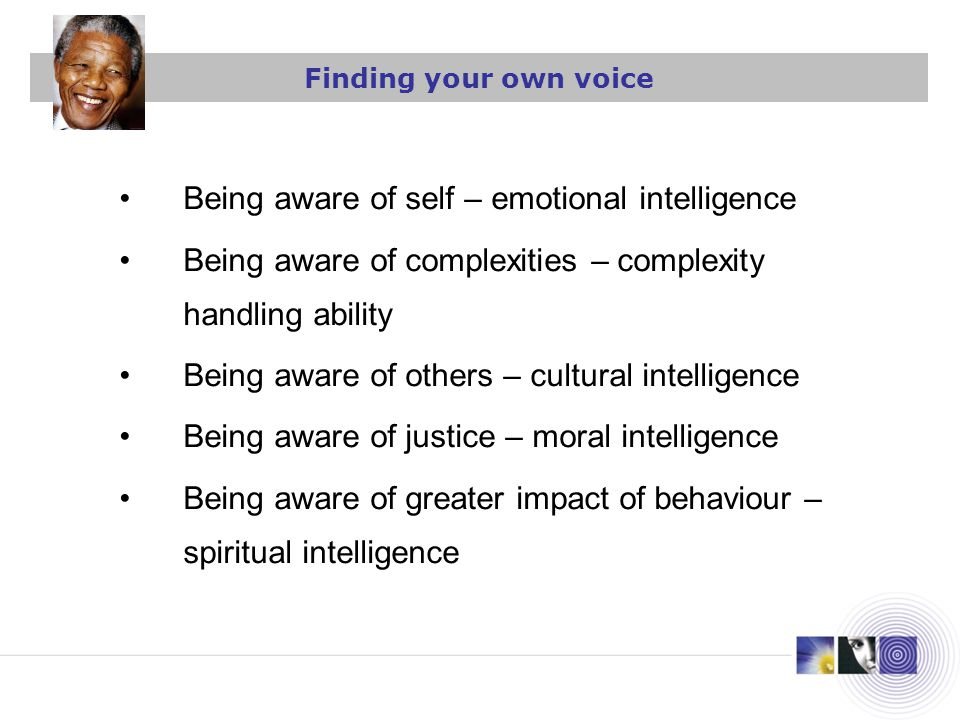 Being aware of self – emotional intelligence Being aware of complexities – complexity handling ability Being aware of others – cultural intelligence B