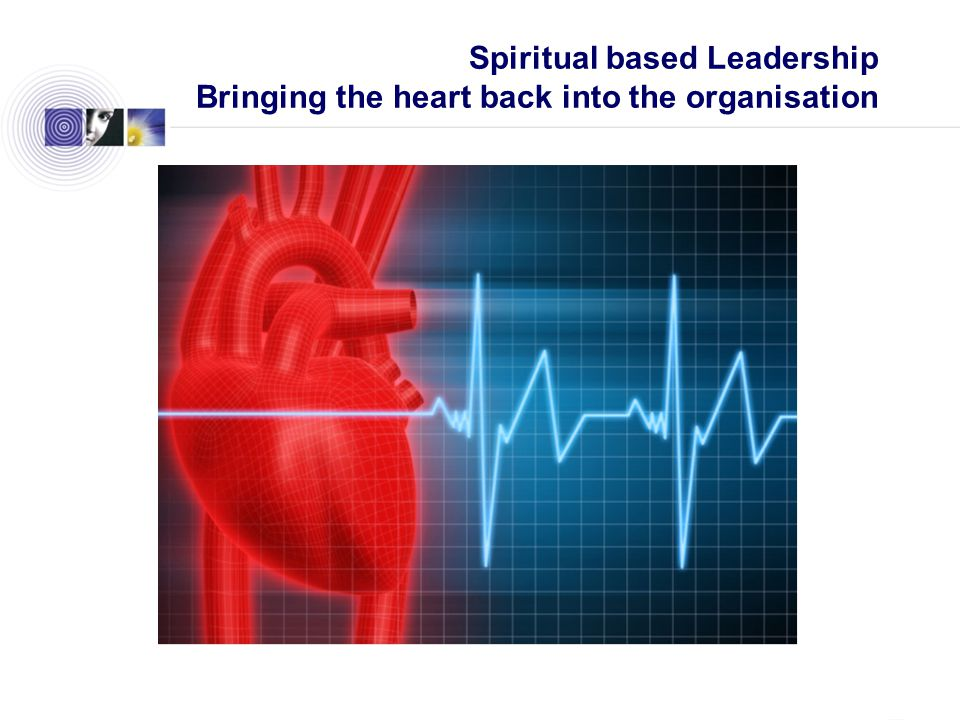 Spiritual based Leadership Bringing the heart back into the organisation company.